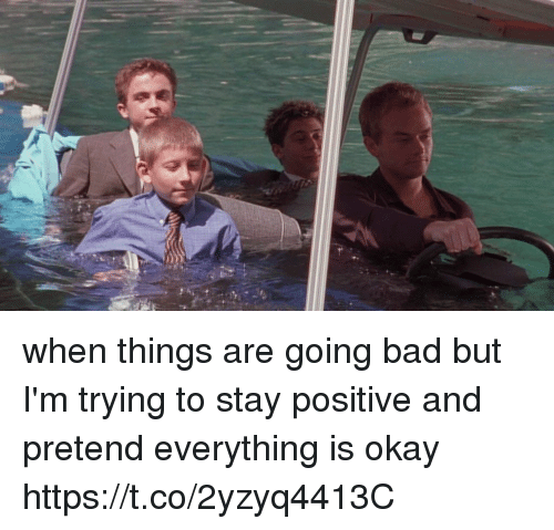 pretenders: when things are going bad but I'm trying to stay positive and pretend everything is okay https://t.co/2yzyq4413C