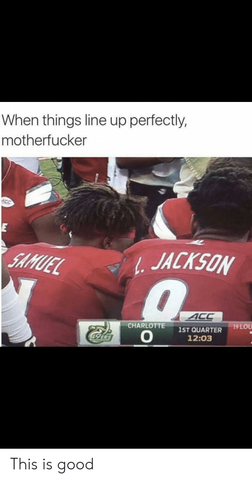 Charlotte, Good, and 49 Ers: When things line up perfectly,  motherfucker  E  SAMUEL  1 JACKSON  ACC  19 LOU  CHARLOTTE  IST QUARTER  O  49 ERS  12:03 This is good