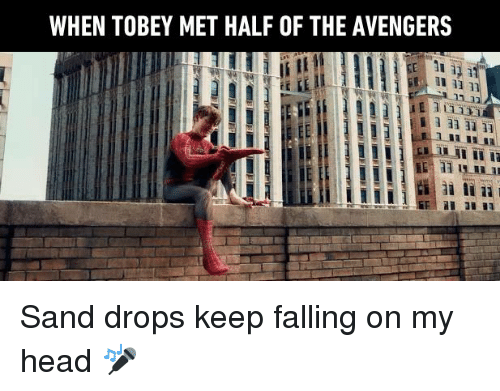 Dank, Head, and Avengers: WHEN TOBEY MET HALF OF THE AVENGERS Sand drops keep falling on my head 🎤