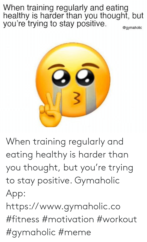 You Thought: When training regularly and eating healthy is harder than you thought, but you're trying to stay positive.  Gymaholic App: https://www.gymaholic.co  #fitness #motivation #workout #gymaholic #meme