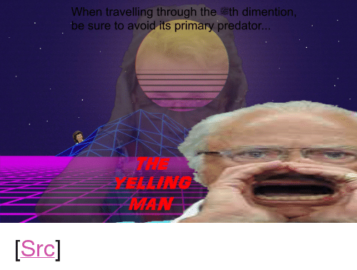 "Reddit, Predator, and Com: When traveling through the h dimention,  be sure to avoid its primary predator  THE  YELLING <p>[<a href=""https://www.reddit.com/r/surrealmemes/comments/7ycj5w/wary_yourself_dear_travelers/"">Src</a>]</p>"