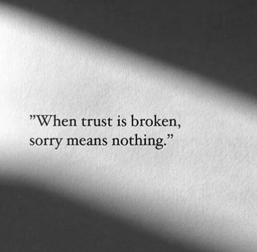 """Sorry, Means, and Trust: """"When trust is broken,  sorry means nothing.""""  25  25"""