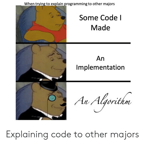 Programming, Code, and Made: When trying to explain programming to other majors  Some Code I  Made  An  Implementation  Au Alrithn Explaining code to other majors