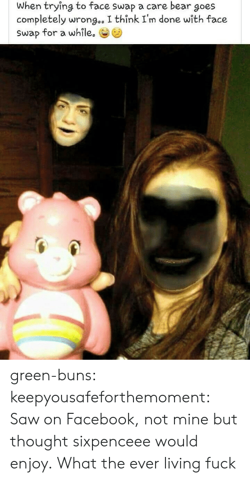 Face Swap: When trying to face swap a care bear goes  completely wrongc, I think I'm done with face  swap for a while. green-buns: keepyousafeforthemoment:  Saw on Facebook, not mine but thought sixpenceee would enjoy.   What the ever living fuck