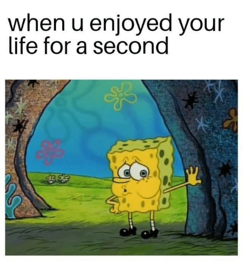 Life, For, and When U: when u enjoyed your  life for a second  s425