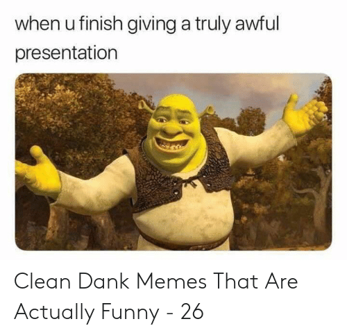Clean Dank: when u finish giving a truly awful  presentation Clean Dank Memes That Are Actually Funny - 26