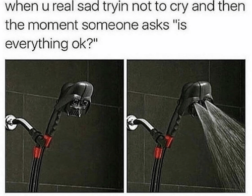 "Sad, Asks, and Cry: when u real sad tryin not to cry and then  the moment someone asks ""is  everything ok?"""