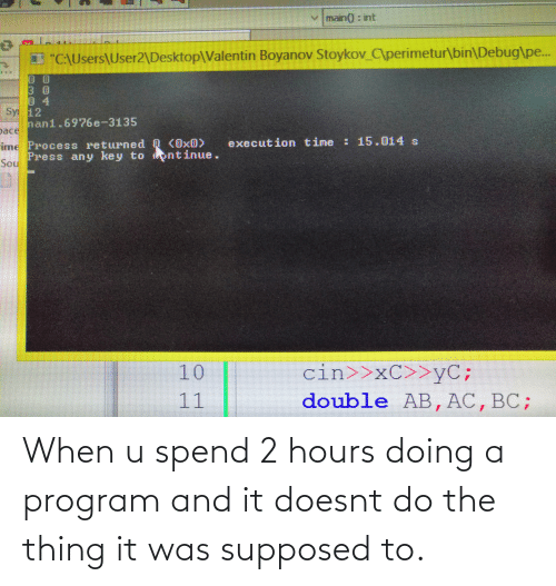 the thing: When u spend 2 hours doing a program and it doesnt do the thing it was supposed to.