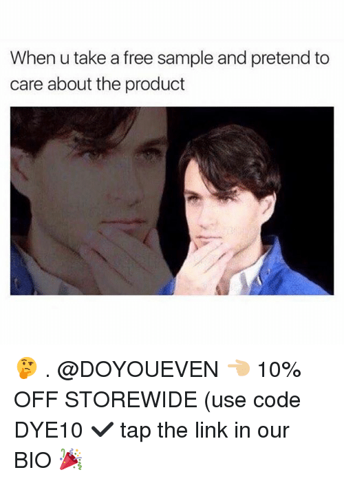 Pretend To Care: When u take a free sample and pretend to  care about the product 🤔 . @DOYOUEVEN 👈🏼 10% OFF STOREWIDE (use code DYE10 ✔️ tap the link in our BIO 🎉