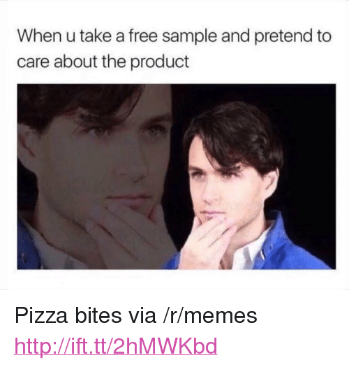 """Pretend To Care: When u take a free sample and pretend to  care about the product <p>Pizza bites via /r/memes <a href=""""http://ift.tt/2hMWKbd"""">http://ift.tt/2hMWKbd</a></p>"""