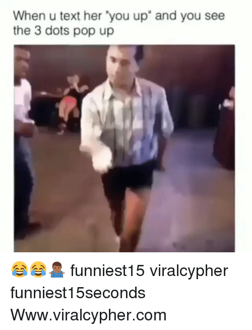 "Funny, Pop, and Text: When u text her 'you up"" and you see  the 3 dots pop up 😂😂🤷🏾‍♂️ funniest15 viralcypher funniest15seconds Www.viralcypher.com"