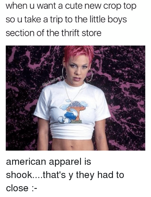 American Apparel: when u want a cute new crop top  so u take a trip to the little boys  section of the thrift store american apparel is shook....that's y they had to close :-