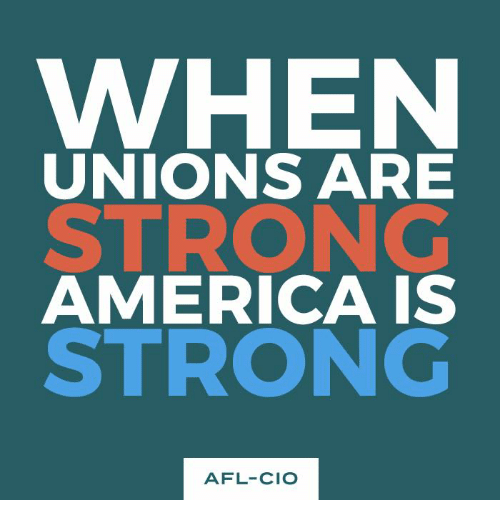 afl: WHEN  UNIONS ARE  STRONG  AMERICA IS  STRONG  AFL-CIO