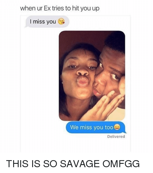 Miss You Too: when ur Ex tries to hit you up  I miss you  We miss you too  Delivered THIS IS SO SAVAGE OMFGG