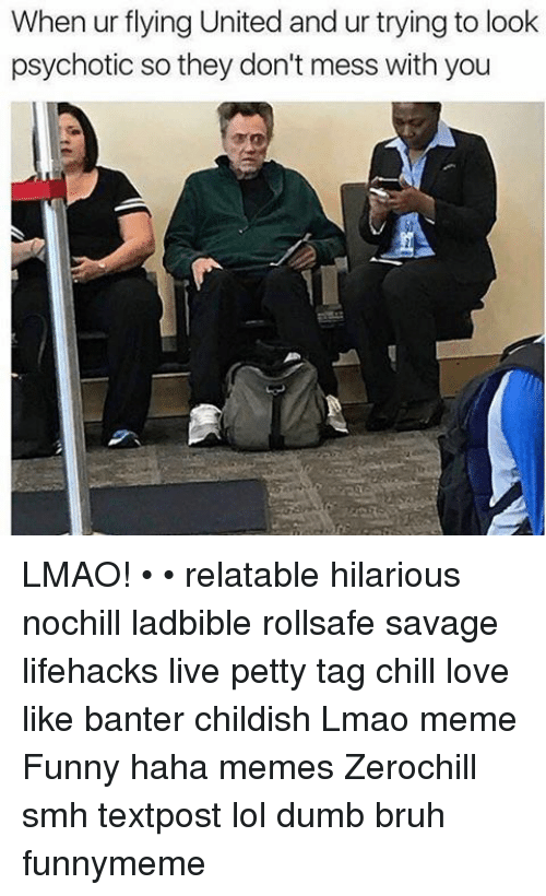 lifehacks: When ur flying United and ur trying to look  psychotic so they don't mess with you LMAO! • • relatable hilarious nochill ladbible rollsafe savage lifehacks live petty tag chill love like banter childish Lmao meme Funny haha memes Zerochill smh textpost lol dumb bruh funnymeme