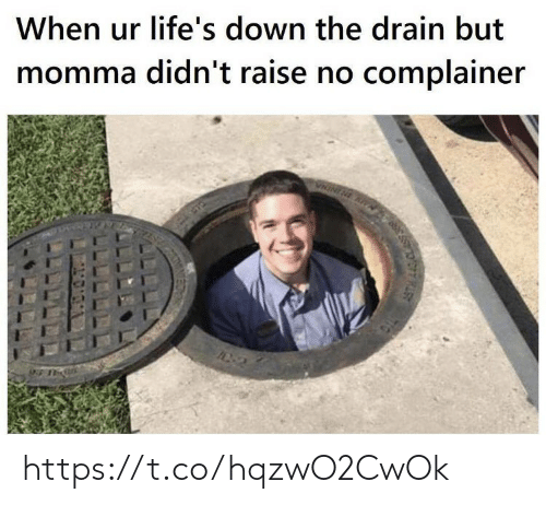 Raise: When ur life's down the drain but  momma didn't raise no complainer  VNININE AVA  ASTH ALS CLAS https://t.co/hqzwO2CwOk
