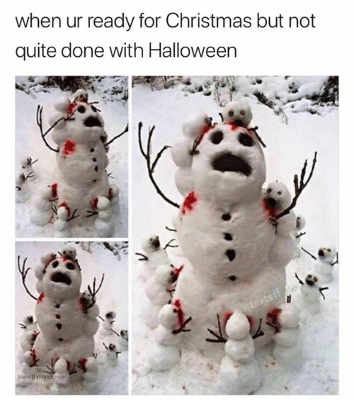 Christmas, Halloween, and Quite: when ur ready for Christmas but not  quite done with Halloween  Via