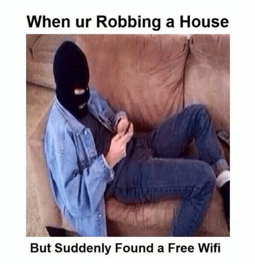 Wifie: When ur Robbing a House  But Suddenly Found a Free Wifi
