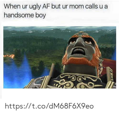 Af, Ugly, and Ugly AF: When ur ugly AF but ur mom calls u a  handsome boy https://t.co/dM68F6X9eo