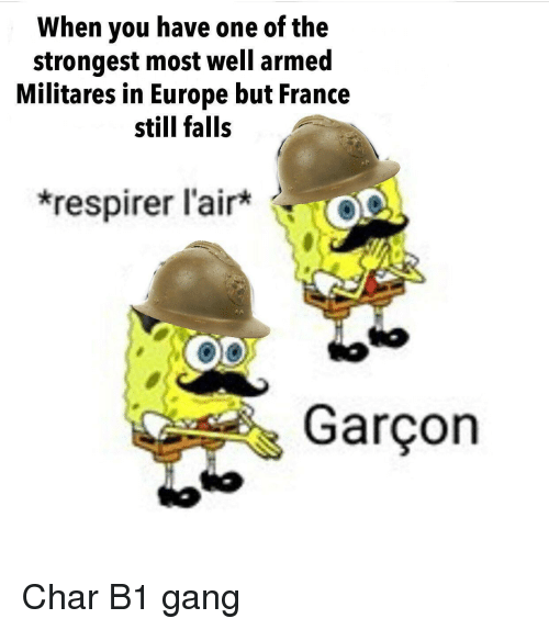 garcon: When vou have one of the  strongest most well armed  Militares in Europe but France  still falls  respirer l'air  Co  Garçon