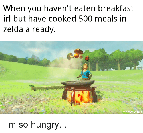 Im So Hungry: When vou haven't eaten breakfast  irl but have cooked 500 meals in  zelda already  mematicnet Im so hungry...
