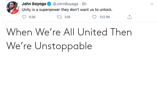 When: When We're All United Then We're Unstoppable
