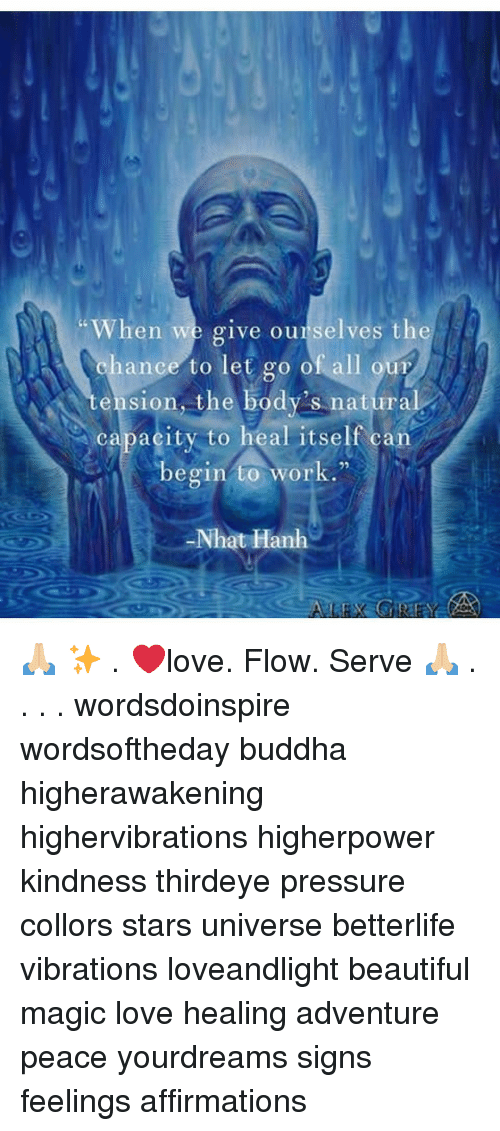 """Beautiful, Love, and Memes: When we give ourselves theS  %hance to let go of, all our  ension, the body's natural  capacity to heal itself can  begin to work.""""  92  Nhat Hanh 🙏🏼 ✨ . ❤️love. Flow. Serve 🙏🏼 . . . . wordsdoinspire wordsoftheday buddha higherawakening highervibrations higherpower kindness thirdeye pressure collors stars universe betterlife vibrations loveandlight beautiful magic love healing adventure peace yourdreams signs feelings affirmations"""