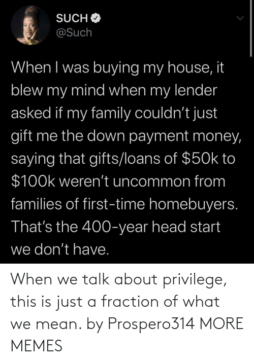 more: When we talk about privilege, this is just a fraction of what we mean. by Prospero314 MORE MEMES