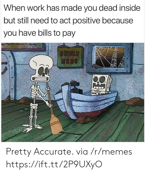 You Dead: When work has made you dead inside  but still need to act positive because  you have bills to pay Pretty Accurate. via /r/memes https://ift.tt/2P9UXyO