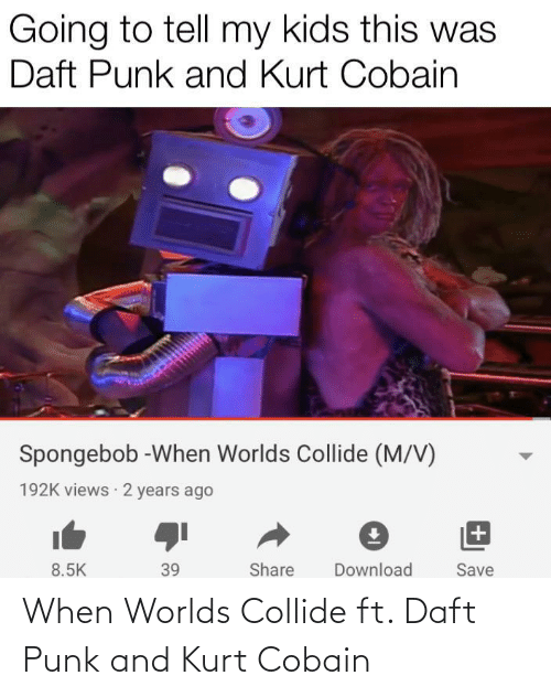 Worlds: When Worlds Collide ft. Daft Punk and Kurt Cobain