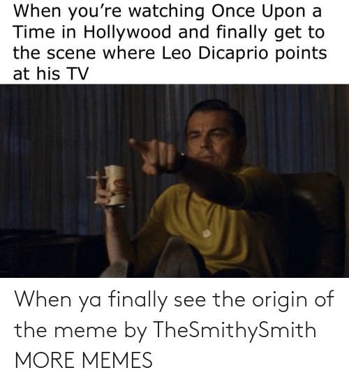 origin: When ya finally see the origin of the meme by TheSmithySmith MORE MEMES