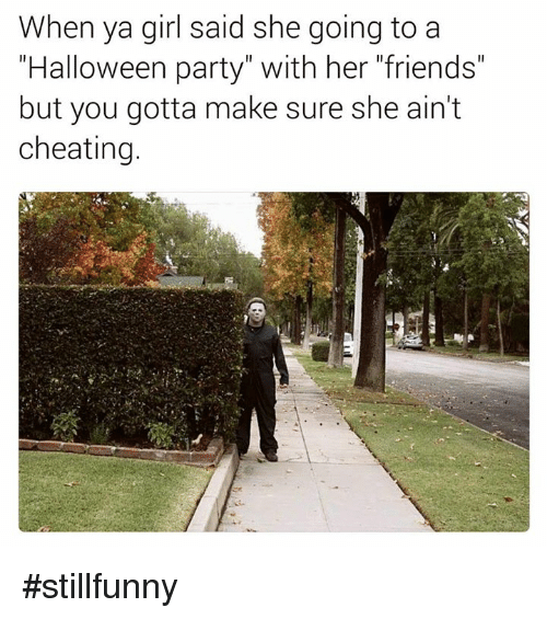 "Cheating, Friends, and Halloween: When ya girl said she going to a  ""Halloween party"" with her ""friends""  but you gotta make sure she ain't  cheating. #stillfunny"