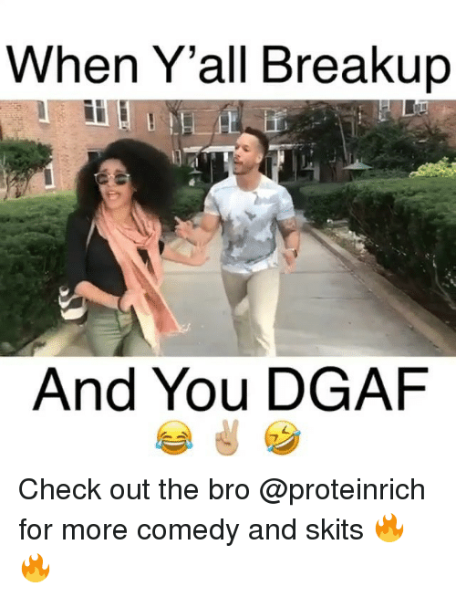 dgaf: When Y'all Breakup  And You DGAF Check out the bro @proteinrich for more comedy and skits 🔥🔥