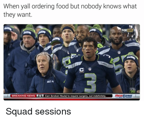 Nobody Know: When yall ordering food but nobody knows what  they want.  NFL  FOX  BREAKING NEWS Carr (broken fibula) to require surgery, out indefinitely  NFL NETWORK Squad sessions