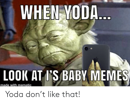 baby memes: WHEN YODA...  LOOK AT I'S BABY MEMES  made with mematic Yoda don't like that!