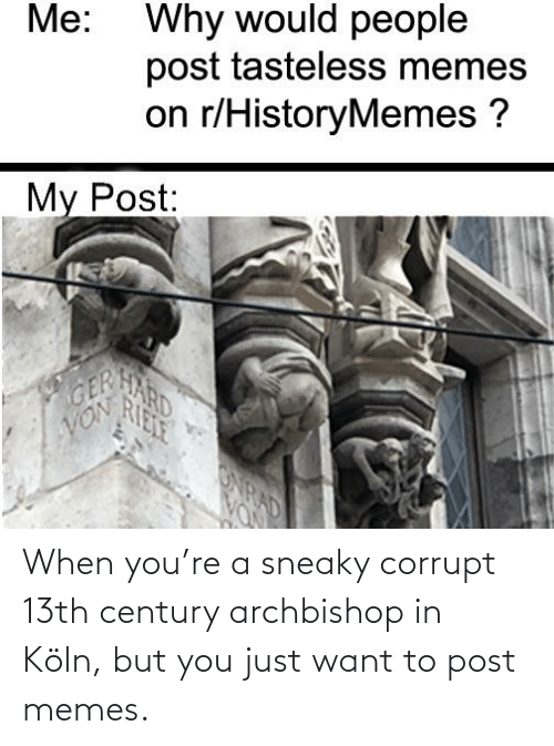 Corrupt: When you're a sneaky corrupt 13th century archbishop in Köln, but you just want to post memes.