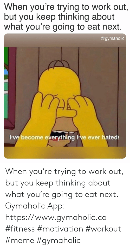Thinking About: When you're trying to work out, but you keep thinking about what you're going to eat next.  Gymaholic App: https://www.gymaholic.co  #fitness #motivation #workout #meme #gymaholic
