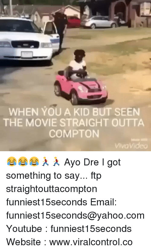 Straight Outta Compton: WHEN YOU A KID BUT SEEN  THE MOVIE STRAIGHT OUTTA  COMPTON 😂😂😂🏃🏃 Ayo Dre I got something to say... ftp straightouttacompton funniest15seconds Email: funniest15seconds@yahoo.com Youtube : funniest15seconds Website : www.viralcontrol.co