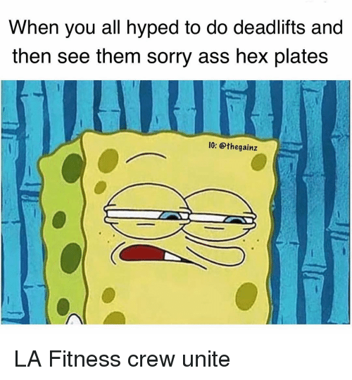 la fitness: When you all hyped to do deadlifts and  then see them sorry ass hex plates  1G: @thegainz LA Fitness crew unite