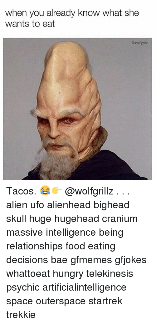 cranium: when you already know what she  wants to eat  @wolfgrillz Tacos. 😂👉 @wolfgrillz . . . alien ufo alienhead bighead skull huge hugehead cranium massive intelligence being relationships food eating decisions bae gfmemes gfjokes whattoeat hungry telekinesis psychic artificialintelligence space outerspace startrek trekkie
