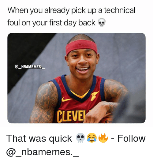 That Was Quick: When you already pick up a technical  foul on your first day back  NBAMEMES  CLEVE That was quick 💀😂🔥 - Follow @_nbamemes._