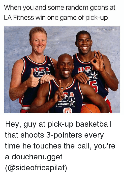 la fitness: When you and some random goons at  LA Fitness win one game of pick-up  sideofriceprl  sideofricepilof  1 以  BASKETBALL Hey, guy at pick-up basketball that shoots 3-pointers every time he touches the ball, you're a douchenugget (@sideofricepilaf)