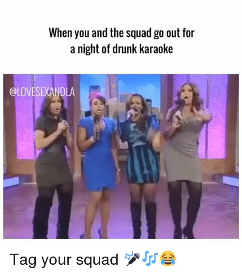 Drunk Karaoke: When you and the squad go out for  a night of drunk karaoke  @LOVESEXANDLA Tag your squad 🎤🎶😂