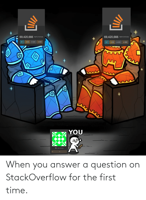 answer: When you answer a question on StackOverflow for the first time.