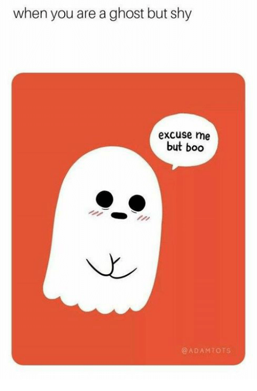 Boo, Ghost, and You: when you are a ghost but shy  excuse me  but boo  @ADAMTOTS