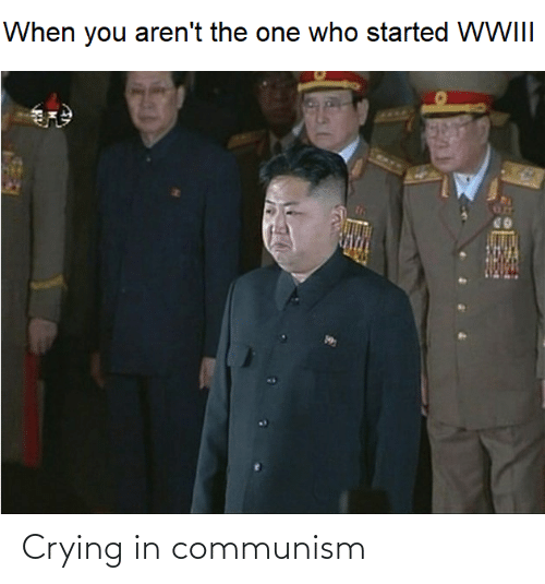 The One: When you aren't the one who started WWIII Crying in communism