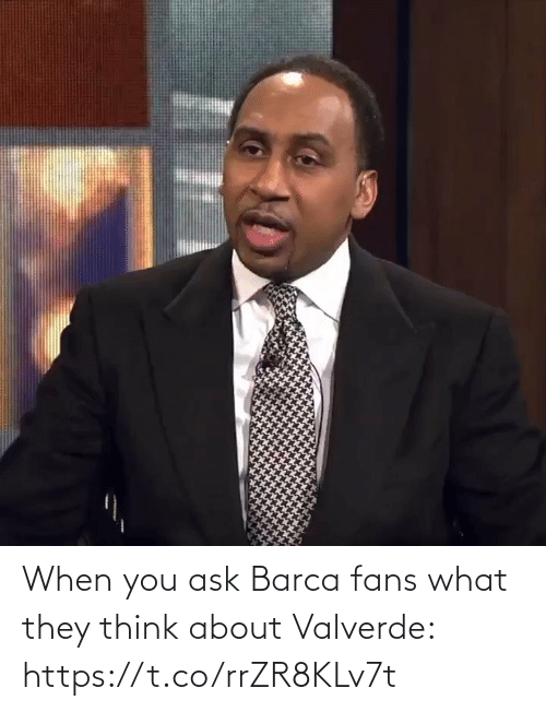 when you: When you ask Barca fans what they think about Valverde: https://t.co/rrZR8KLv7t