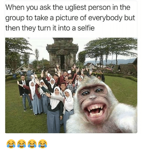 personable: When you ask the ugliest person in the  group to take a picture of everybody but  then they turn it into a selfie 😂😂😂😂