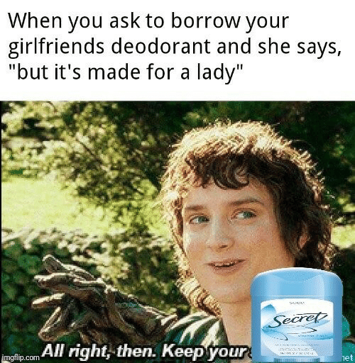 """Girlfriends, Borrow, and Ask: When you ask to borrow your  girlfriends deodorant and she says,  """"but it's made for a lady""""  Secret  yiss  mglip.com All right, then. Keepyour  het"""