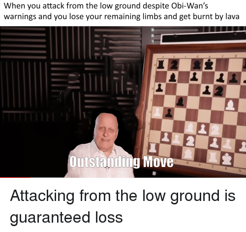 Lava, You, and Obi: When you attack from the low ground despite Obi-Wan's  warnings and you lose your remaining limbs and get burnt by lava